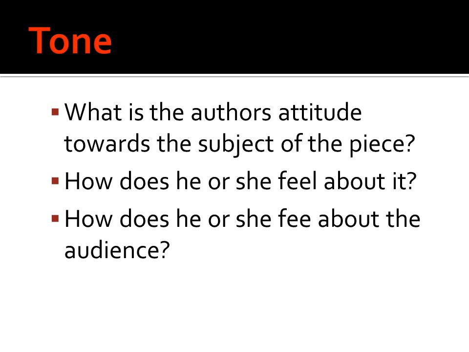  What is the authors attitude towards the subject of the piece.