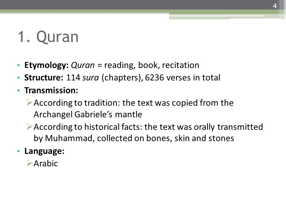 1. Quran Etymology: Quran = reading, book, recitation Structure: 114 sura (chapters), 6236 verses in total Transmission:  According to tradition: the