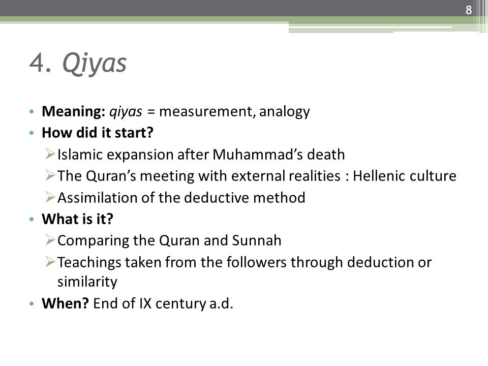 4. Qiyas Meaning: qiyas = measurement, analogy How did it start?  Islamic expansion after Muhammad's death  The Quran's meeting with external realit