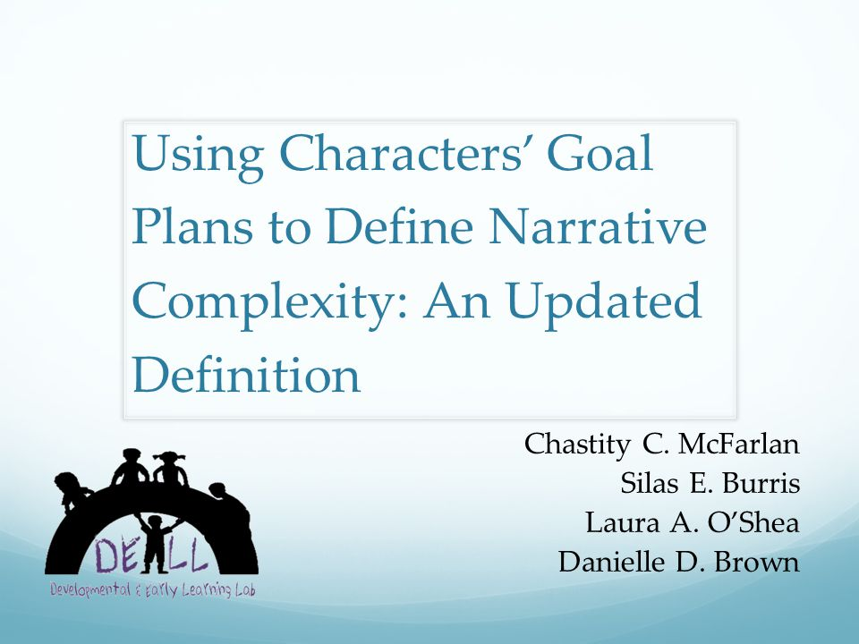 Using Characters' Goal Plans to Define Narrative Complexity: An Updated Definition Chastity C. McFarlan Silas E. Burris Laura A. O'Shea Danielle D. Br
