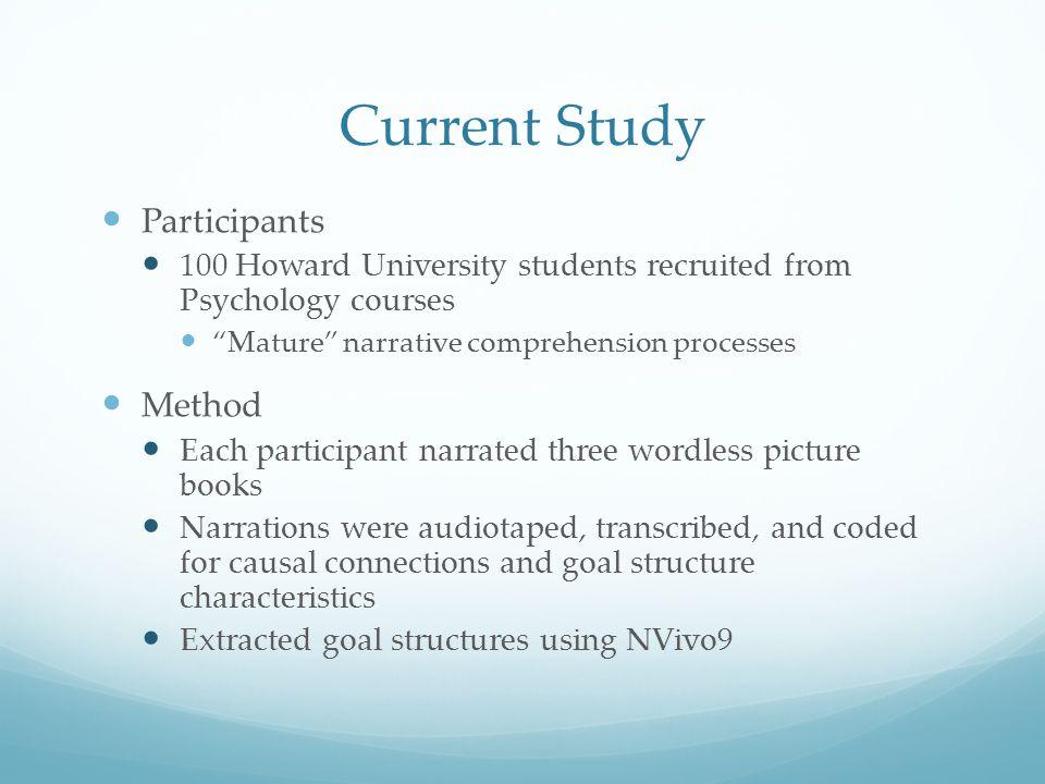 "Current Study Participants 100 Howard University students recruited from Psychology courses ""Mature"" narrative comprehension processes Method Each par"