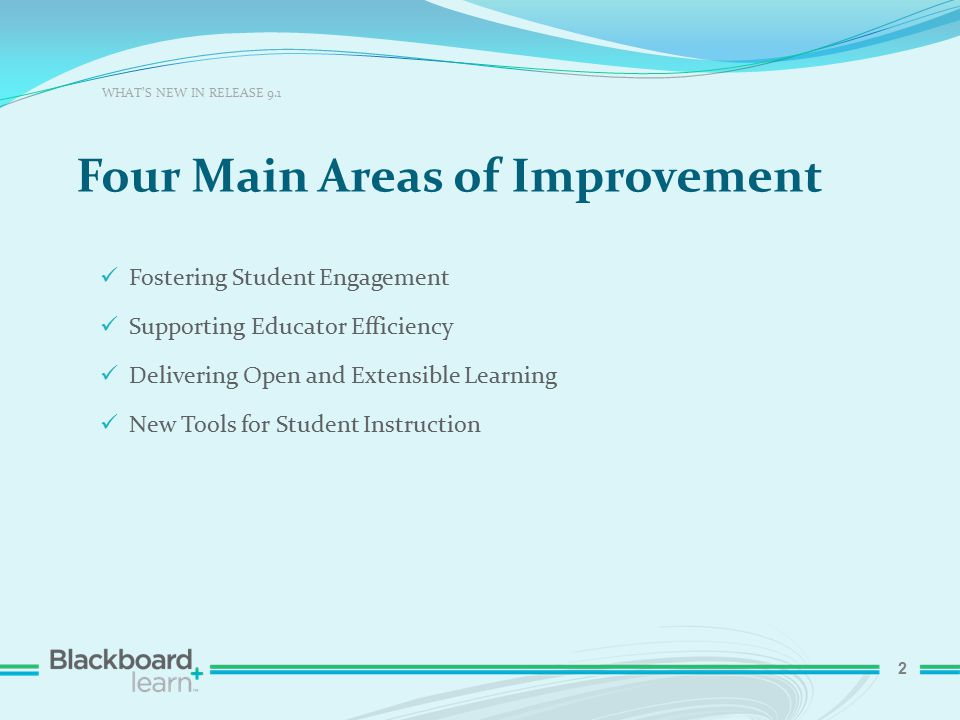 2 Four Main Areas of Improvement WHAT'S NEW IN RELEASE 9.1 Fostering Student Engagement Supporting Educator Efficiency Delivering Open and Extensible Learning New Tools for Student Instruction