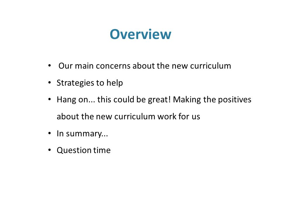 Overview Our main concerns about the new curriculum Strategies to help Hang on...