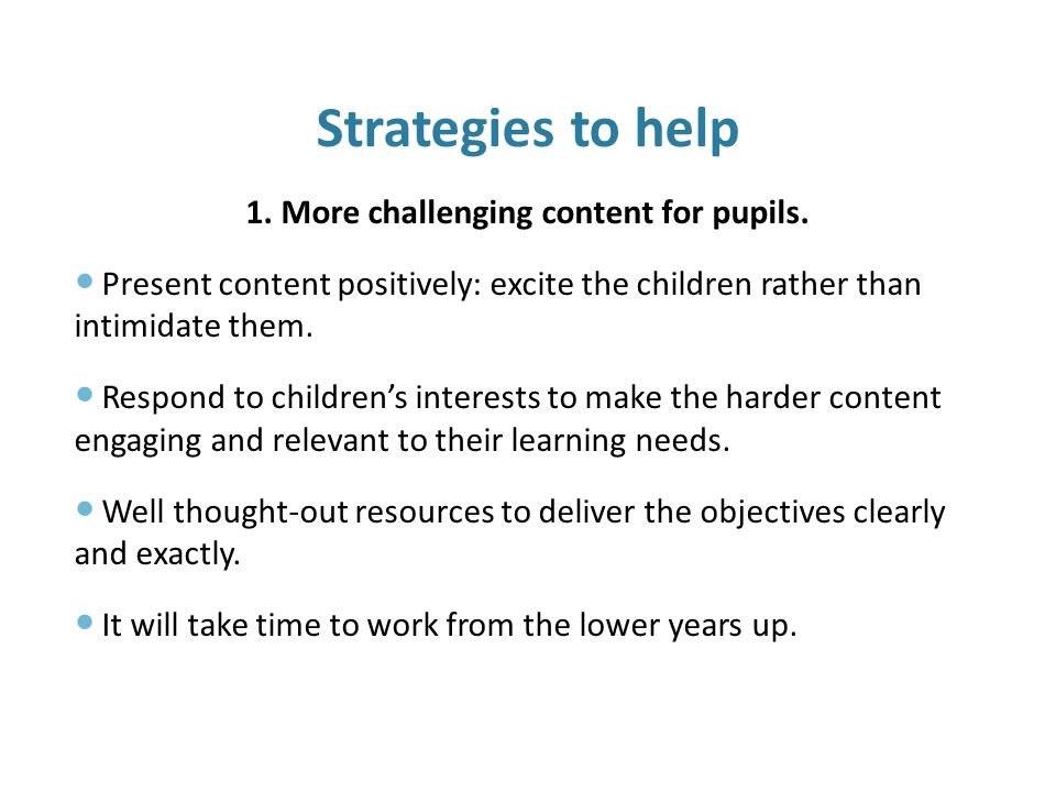 Strategies to help 1. More challenging content for pupils.