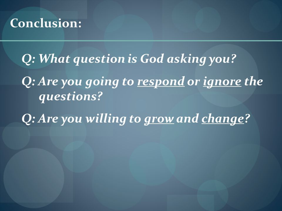 Conclusion: Q: What question is God asking you.