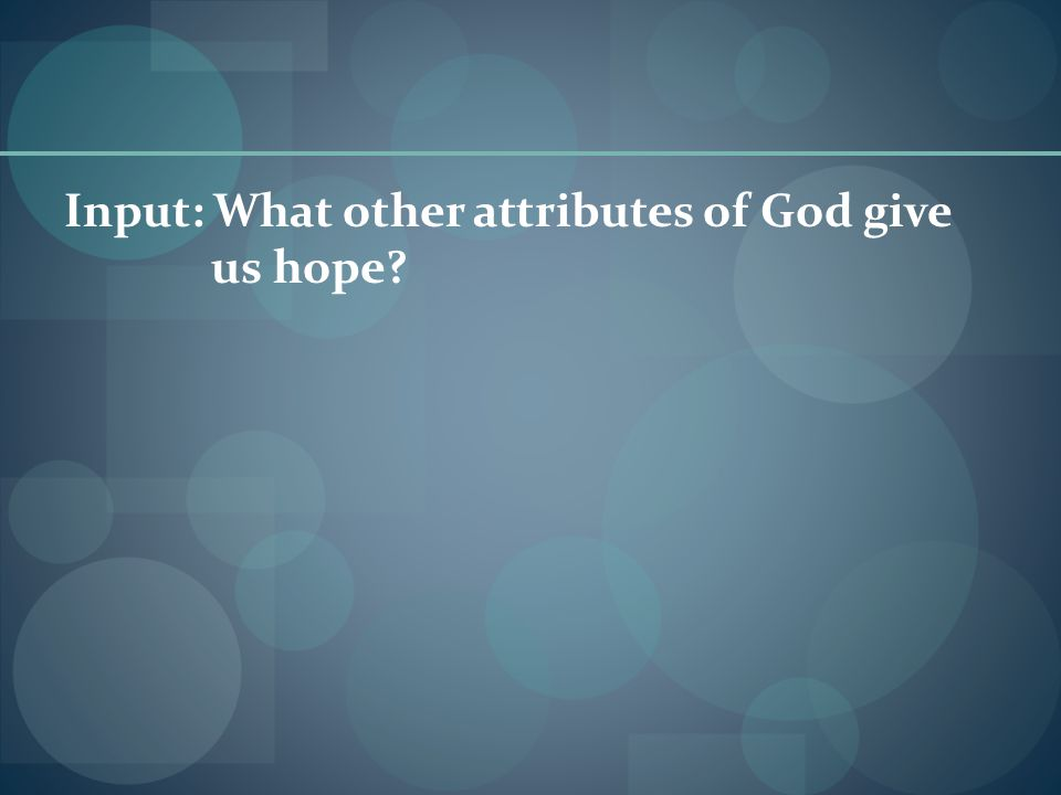 Input: What other attributes of God give us hope?
