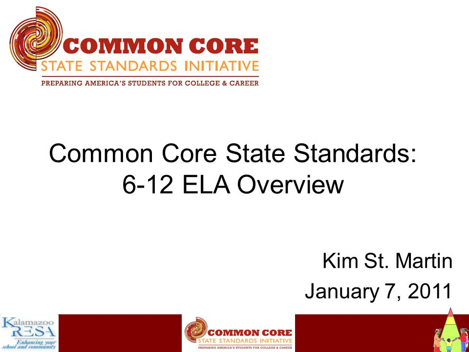 Instructiona Common Core State Standards: 6-12 ELA Overview Kim St. Martin January 7, 2011