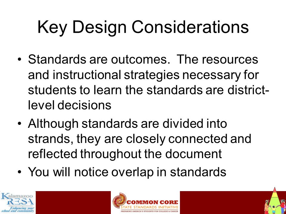 Instructiona Key Design Considerations Standards are outcomes.
