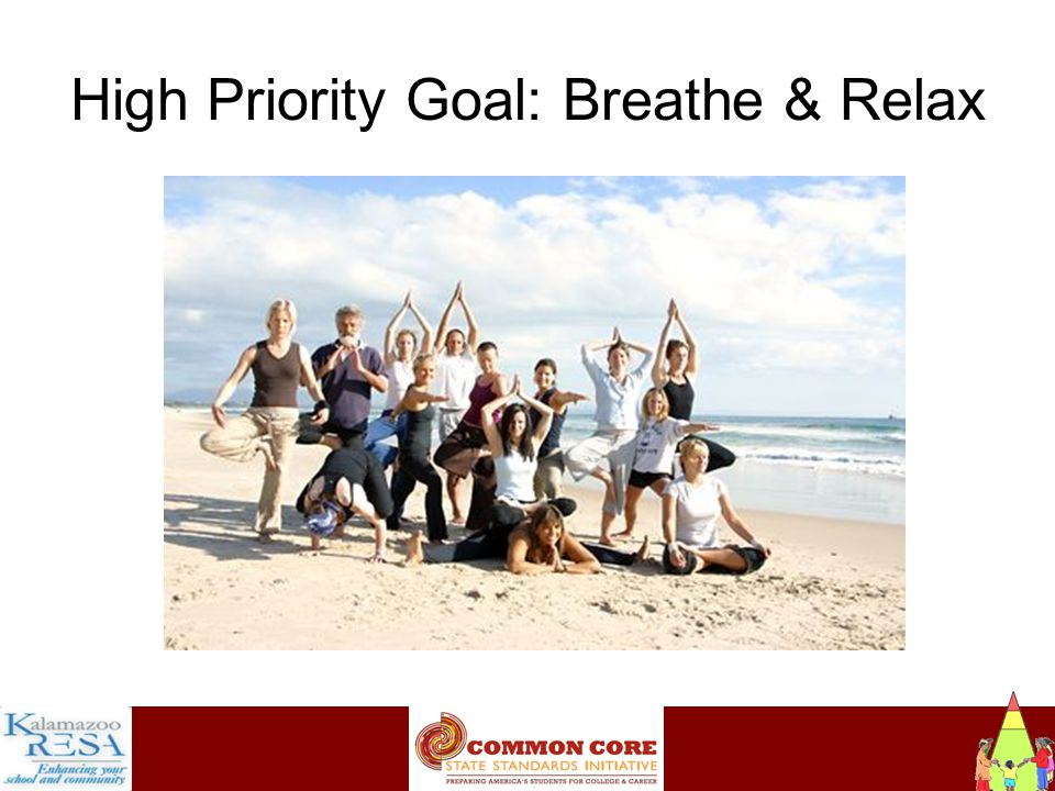 Instructiona High Priority Goal: Breathe & Relax