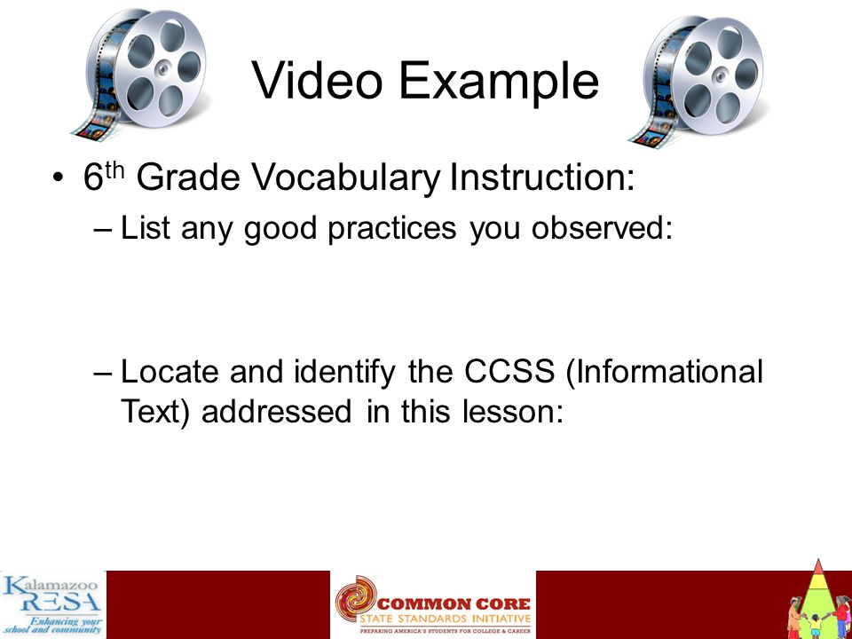 Instructiona Video Example 6 th Grade Vocabulary Instruction: –List any good practices you observed: –Locate and identify the CCSS (Informational Text) addressed in this lesson: