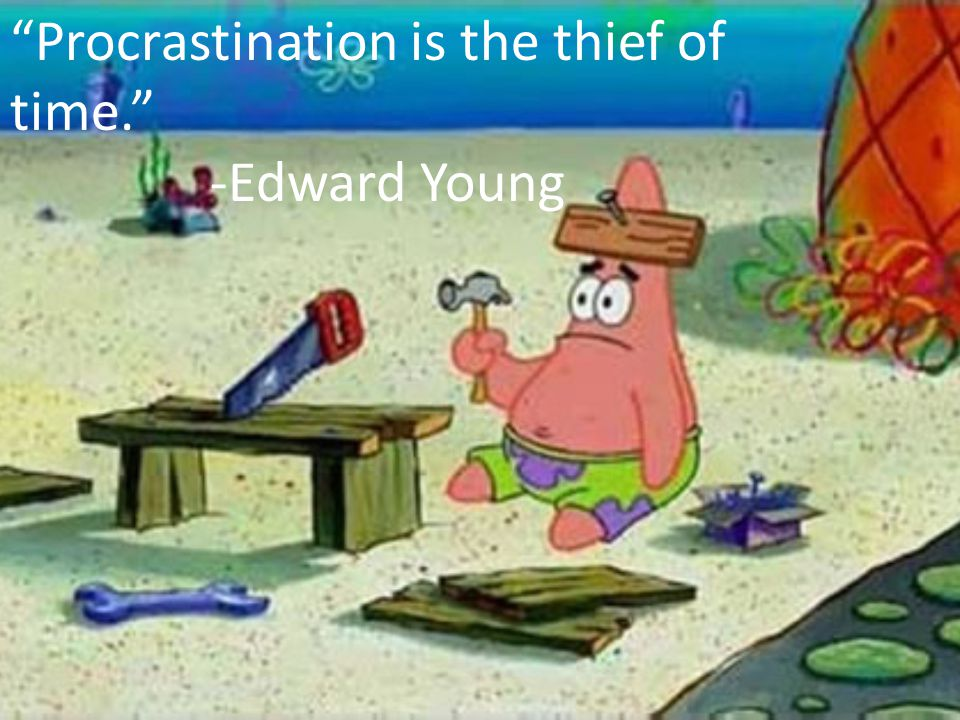 """Procrastination is the thief of time."" -Edward Young"