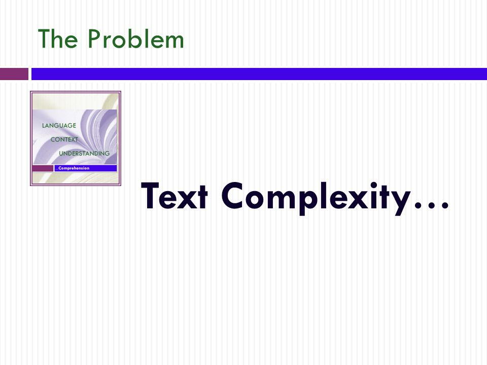 The Problem Text Complexity…