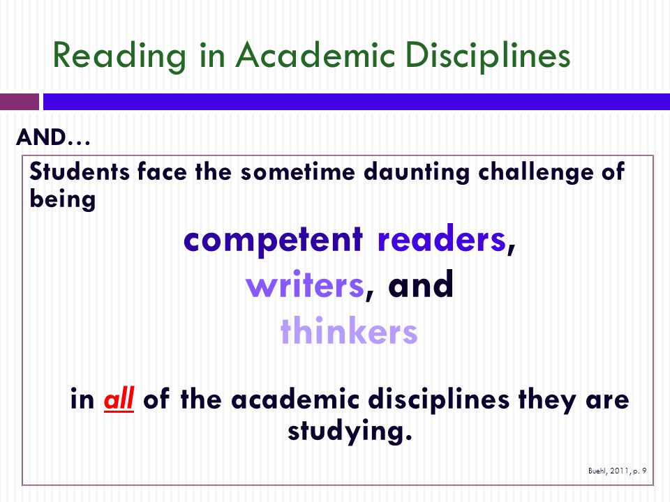 Reading in Academic Disciplines Students face the sometime daunting challenge of being competent readers, writers, and thinkers in all of the academic disciplines they are studying.