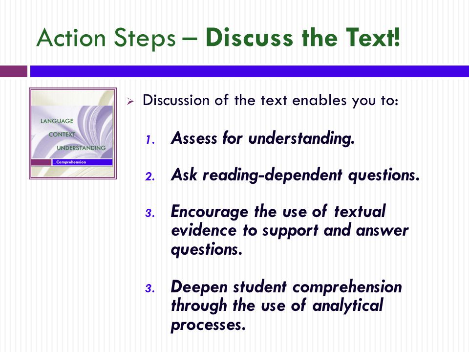 Action Steps – Discuss the Text.  Discussion of the text enables you to: 1.