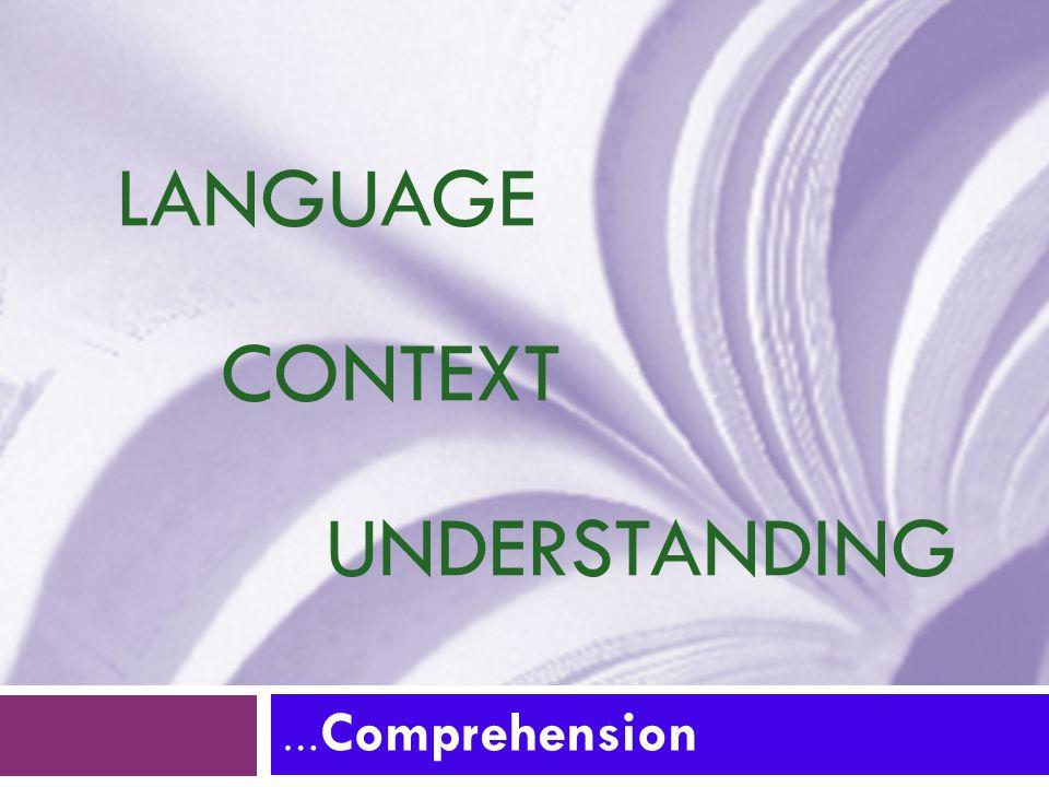 LANGUAGE CONTEXT UNDERSTANDING … Comprehension