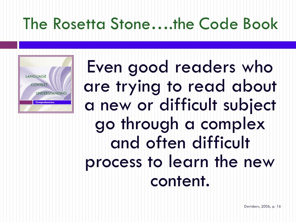 The Rosetta Stone….the Code Book Even good readers who are trying to read about a new or difficult subject go through a complex and often difficult process to learn the new content.