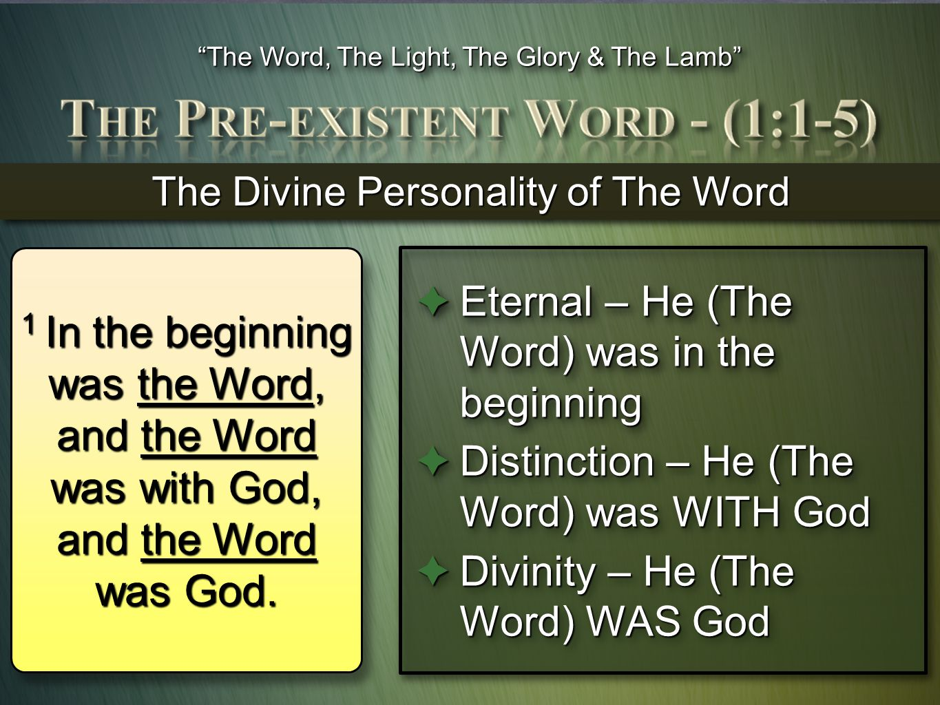 The Word, The Light, The Glory & The Lamb The Divine Personality of The Word  Eternal – He (The Word) was in the beginning  Distinction – He (The Word) was WITH God  Divinity – He (The Word) WAS God  Eternal – He (The Word) was in the beginning  Distinction – He (The Word) was WITH God  Divinity – He (The Word) WAS God 1 In the beginning was the Word, and the Word was with God, and the Word was God.