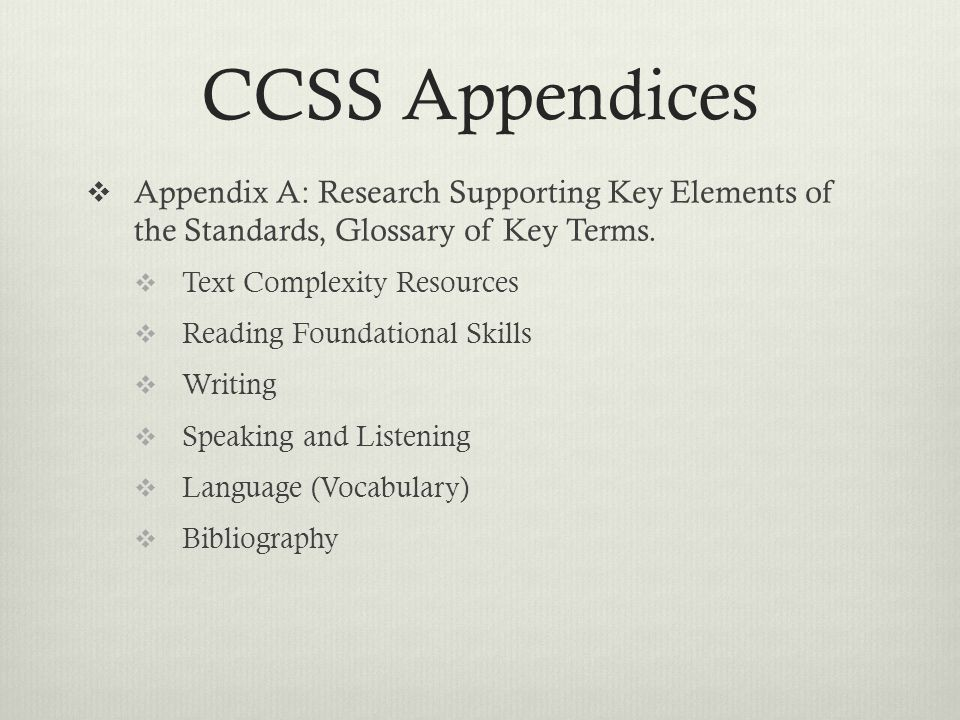 CCSS Appendices  Appendix A: Research Supporting Key Elements of the Standards, Glossary of Key Terms.