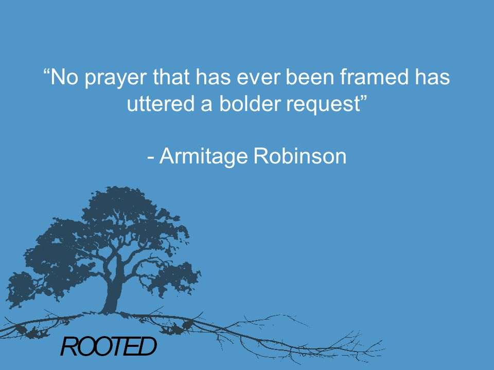 """""""No prayer that has ever been framed has uttered a bolder request"""" - Armitage Robinson"""