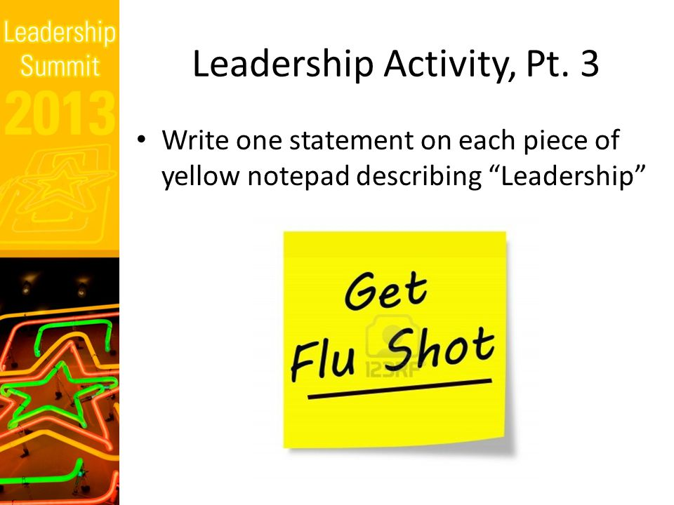 "Leadership Activity, Pt. 3 Write one statement on each piece of yellow notepad describing ""Leadership"""