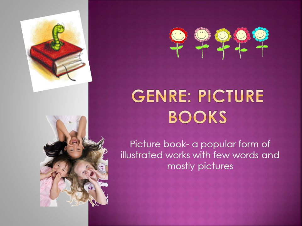 Picture book- a popular form of illustrated works with few words and mostly pictures