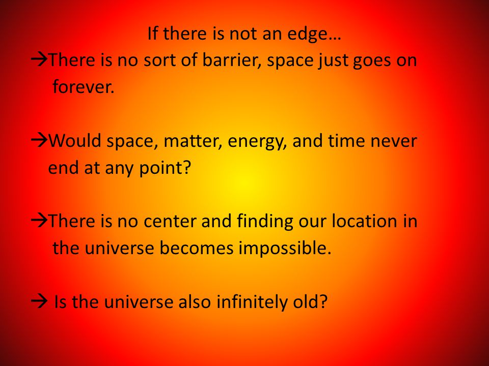 If there is not an edge…  There is no sort of barrier, space just goes on forever.
