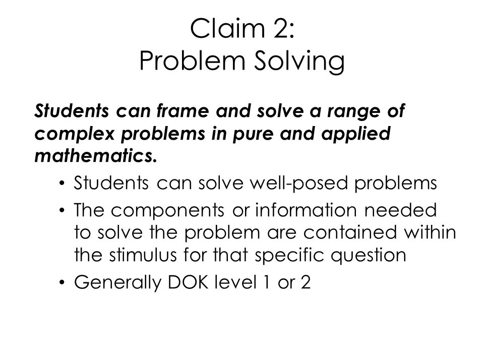 Claim 2: Problem Solving Students can frame and solve a range of complex problems in pure and applied mathematics.