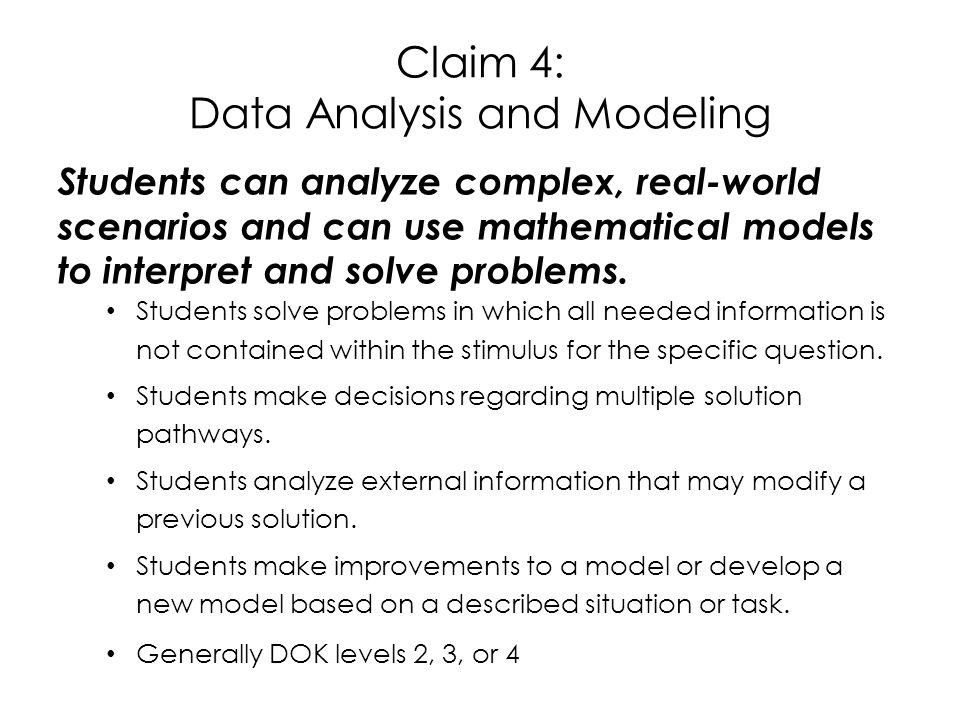 Claim 4: Data Analysis and Modeling Students can analyze complex, real-world scenarios and can use mathematical models to interpret and solve problems.