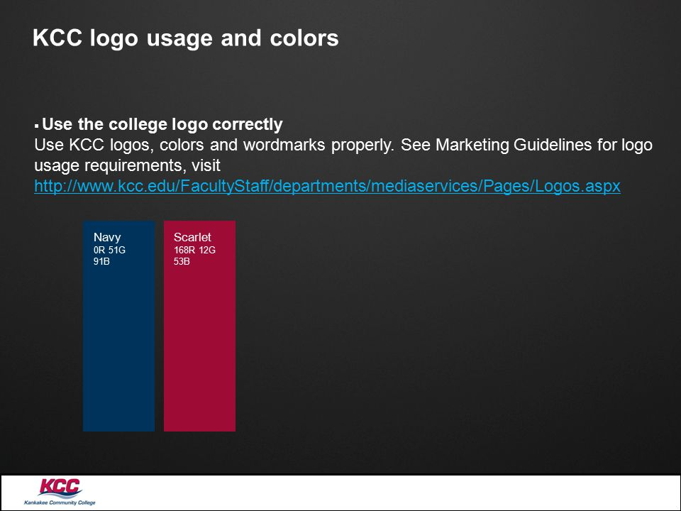 KCC logo usage and colors Scarlet 168R 12G 53B Navy 0R 51G 91B  Use the college logo correctly Use KCC logos, colors and wordmarks properly.
