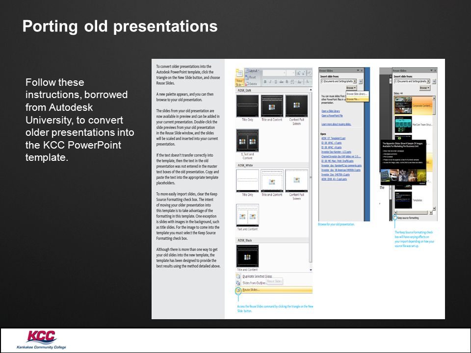 Porting old presentations Follow these instructions, borrowed from Autodesk University, to convert older presentations into the KCC PowerPoint templat