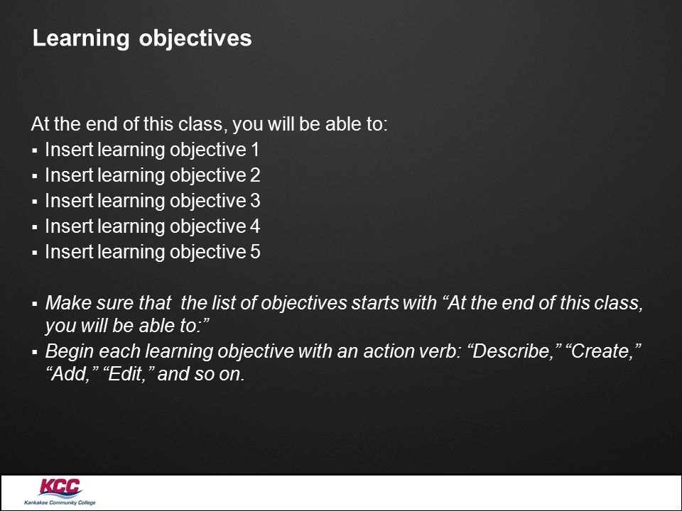 Learning objectives At the end of this class, you will be able to:  Insert learning objective 1  Insert learning objective 2  Insert learning objec