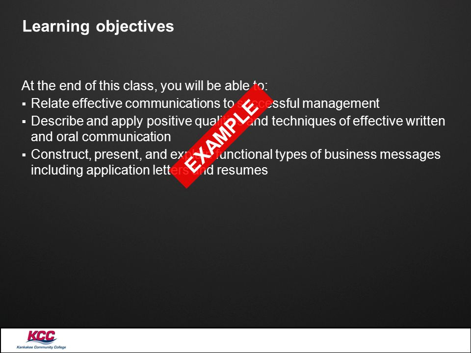 Learning objectives At the end of this class, you will be able to:  Relate effective communications to successful management  Describe and apply pos