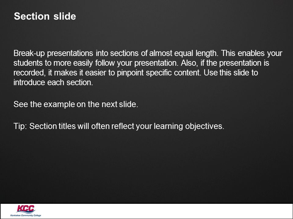 Section slide Break-up presentations into sections of almost equal length.