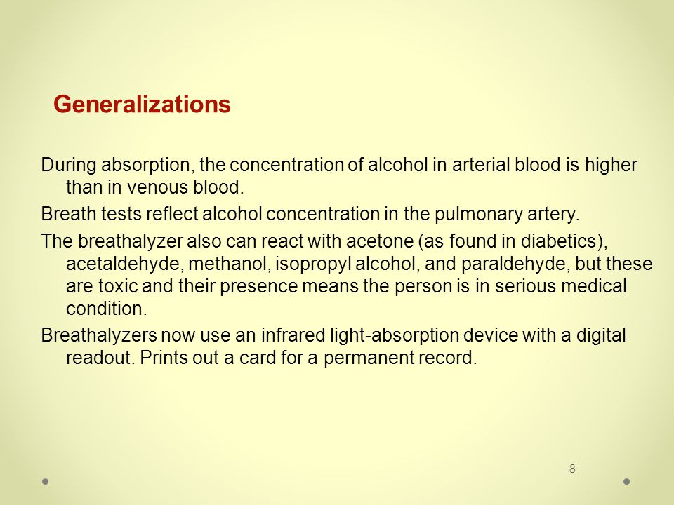 8 Generalizations During absorption, the concentration of alcohol in arterial blood is higher than in venous blood.