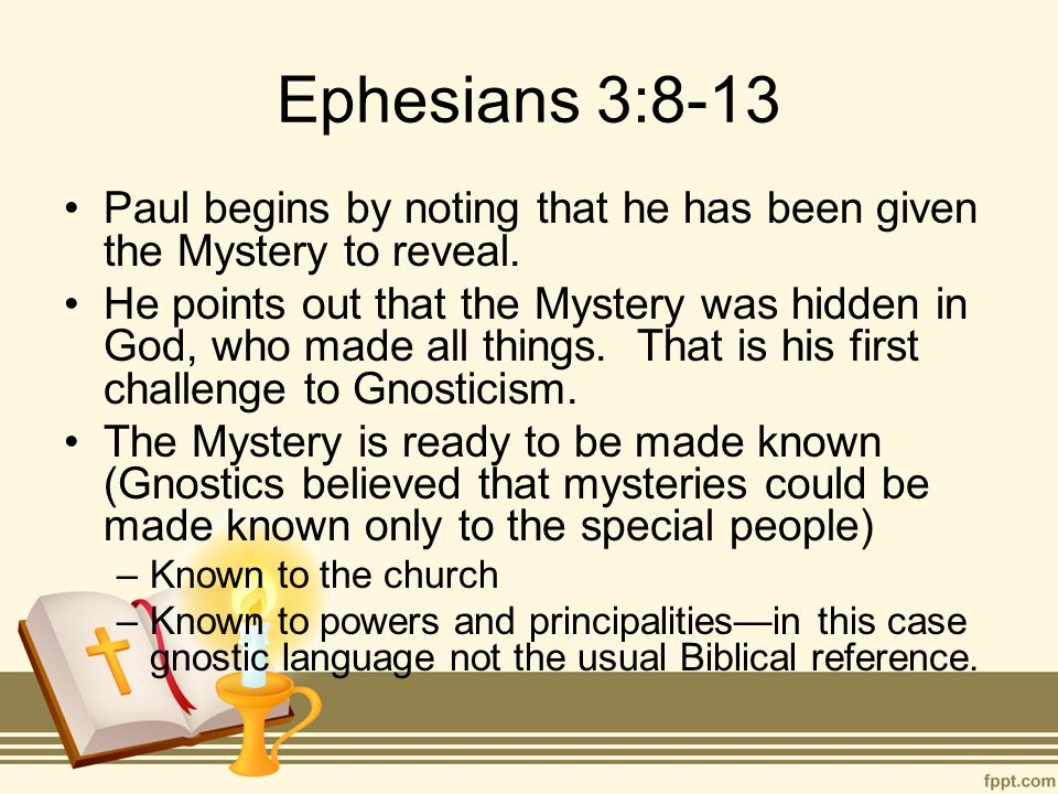 Ephesians 3:8-13 Paul begins by noting that he has been given the Mystery to reveal.