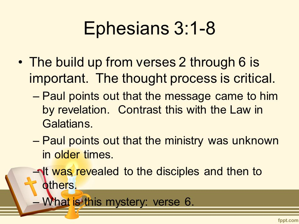 Ephesians 3:1-8 The build up from verses 2 through 6 is important. The thought process is critical. –Paul points out that the message came to him by r