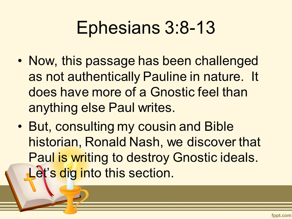 Ephesians 3:8-13 Now, this passage has been challenged as not authentically Pauline in nature.