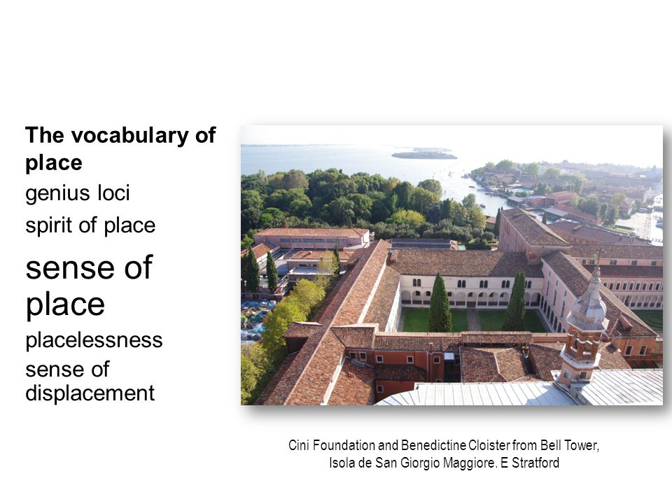 The vocabulary of place genius loci spirit of place sense of place placelessness sense of displacement Cini Foundation and Benedictine Cloister from Bell Tower, Isola de San Giorgio Maggiore.