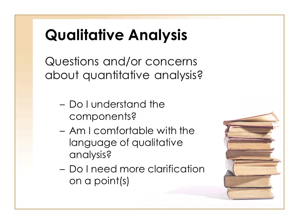 Qualitative Analysis Questions and/or concerns about quantitative analysis.
