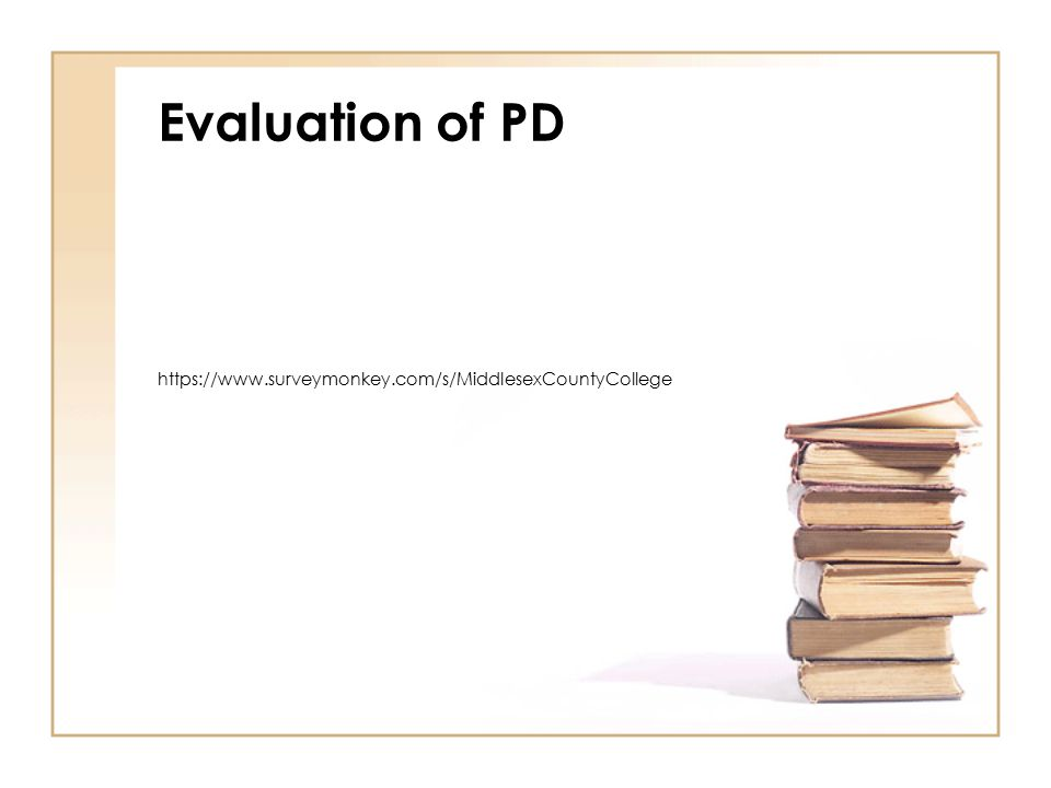 Evaluation of PD https://www.surveymonkey.com/s/MiddlesexCountyCollege