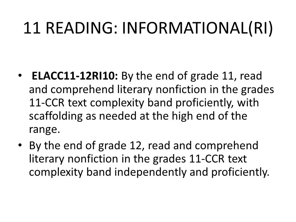 11 READING: INFORMATIONAL(RI) ELACC11-12RI10: By the end of grade 11, read and comprehend literary nonfiction in the grades 11-CCR text complexity ban