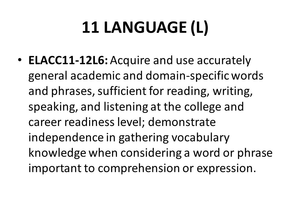 11 LANGUAGE (L) ELACC11-12L6: Acquire and use accurately general academic and domain-specific words and phrases, sufficient for reading, writing, spea