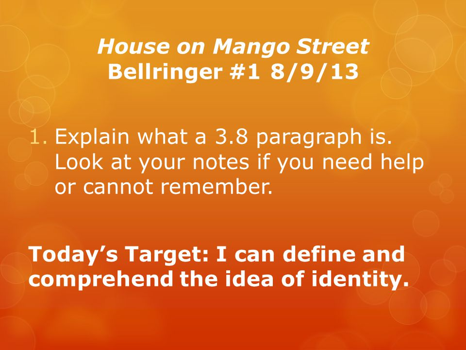 House on Mango Street Bellringer #18/9/13 1.Explain what a 3.8 paragraph is.