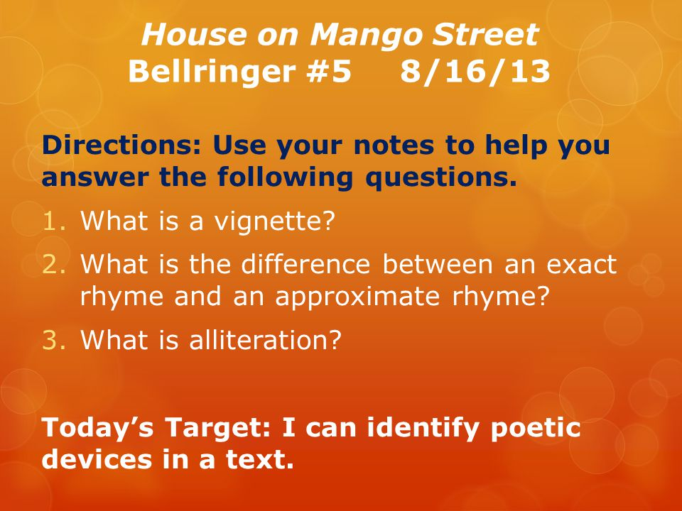 House on Mango Street Bellringer #58/16/13 Directions: Use your notes to help you answer the following questions.