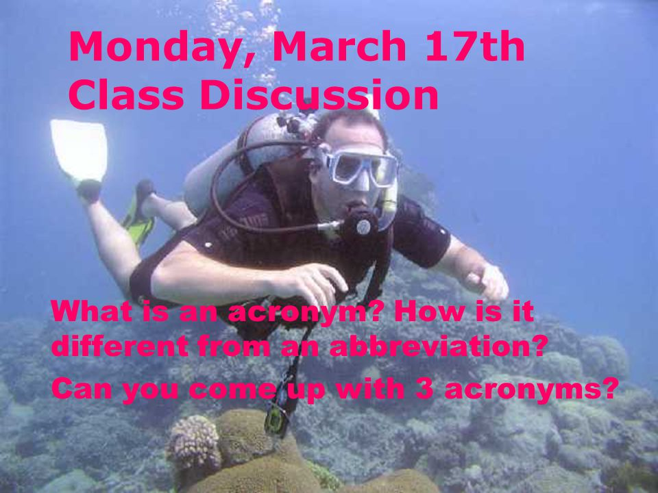 Monday, March 17th Class Discussion What is an acronym.
