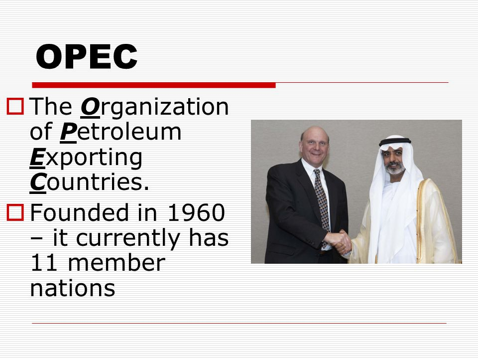 OPEC  The Organization of Petroleum Exporting Countries.