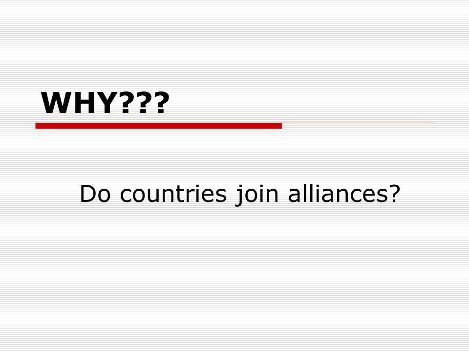 WHY Do countries join alliances