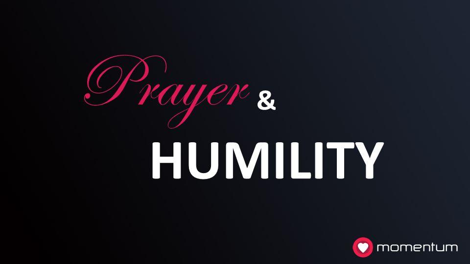 Prayer & HUMILITY