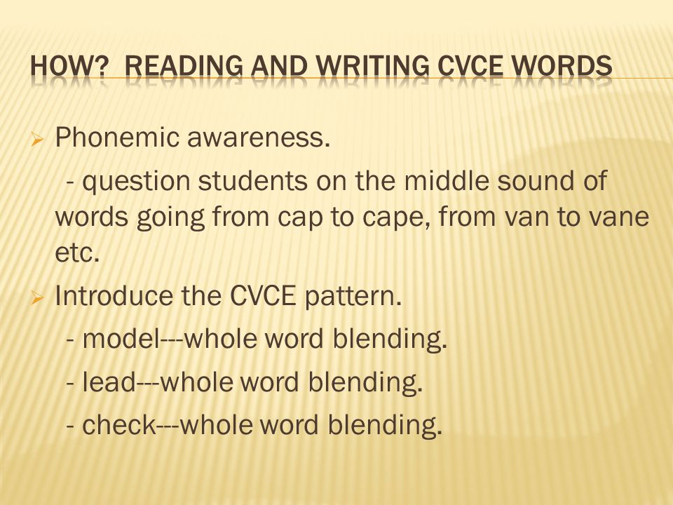  Phonemic awareness. - question students on the middle sound of words going from cap to cape, from van to vane etc.  Introduce the CVCE pattern. - m