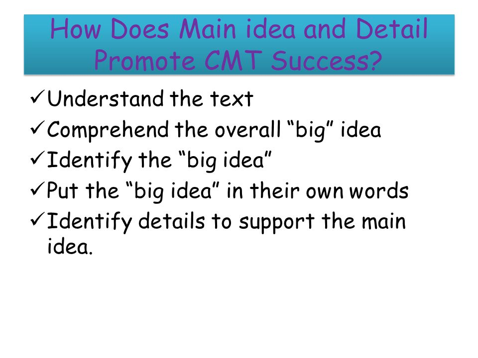 How Does Main idea and Detail Promote CMT Success.